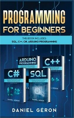 £32.84 • Buy Computer Programming For Beginners: This Book Includes: SQL, C++, C#, Arduino Pr