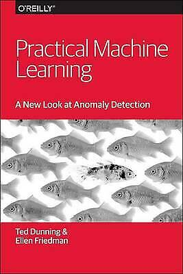 Practical Machine Learning: A New Look At Anomaly Detection - 9781491911600 • 12.71£