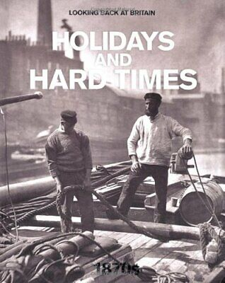 £3.09 • Buy (Very Good)-Holidays And Hard Times - 1870s (Looking Back At Britain) (Hardcover