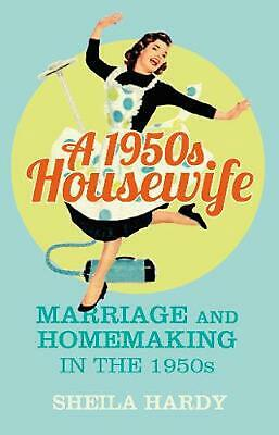 £8.59 • Buy A 1950s Housewife: Marriage And Homemaking In The 1950s By Sheila Hardy (English