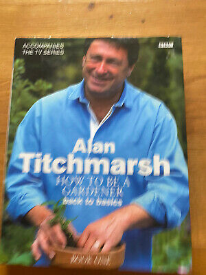 £4.50 • Buy How To Be A Gardener: Back To Basics (Book One) By Alan Titchmarsh HB VGC