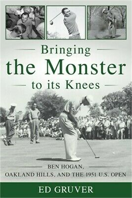 £18.13 • Buy Bringing The Monster To Its Knees: Ben Hogan, Oakland Hills, And The 1951 U.S. O