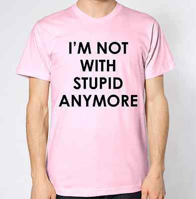 I'm Not With Stupid Anymore T-Shirt New  • 8.99£