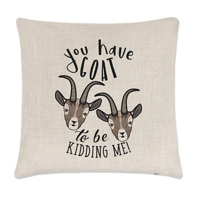 £10.99 • Buy You Have Goat To Be Kidding Me Linen Cushion Cover Pillow - Funny Animal Joke