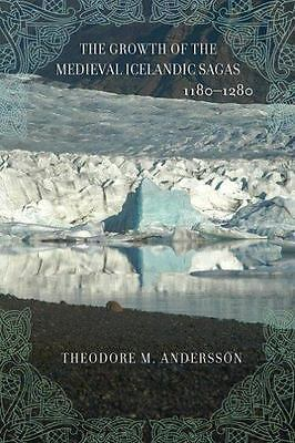 The Growth Of The Medieval Icelandic Sagas, 1180?1280: By Theodore Murdock An... • 44.19£