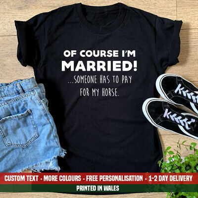 Ladies Of Course I'm Married T Shirt Funny Womens Horse Riding Gift Birthday Top • 11.99£