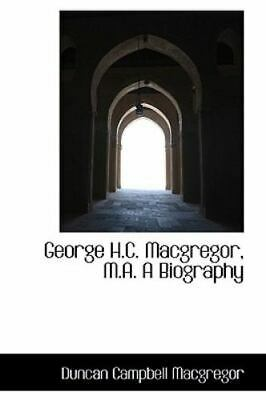 £20.74 • Buy George H.C. MacGregor, M.A. A Biography: By Duncan Campbell MacGregor