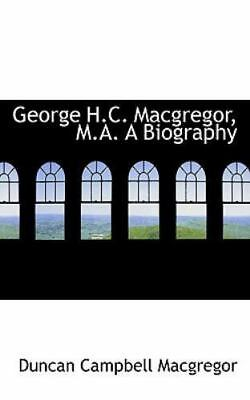 £19.82 • Buy George H.C. MacGregor, M.A. A Biography: By Duncan Campbell MacGregor