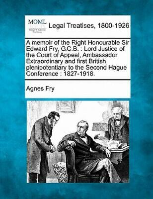 £21.29 • Buy A Memoir Of The Right Honourable Sir Edward Fry, G.C.B.: Lord Justice Of The ...