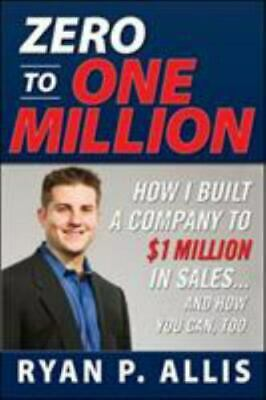 AU35.77 • Buy Zero To One Million: How I Built A Company To $1 Million In Sales . . . And H...