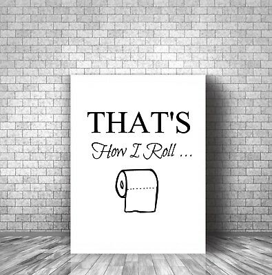 THAT'S HOW I ROLL Bathroom POSTER WALL ART Print A4 HOME DECOR TYPOGRAPHY  • 4.50£