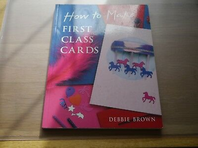 How To Make First Class Cards - Debbie Brown Paperback Book • 3£