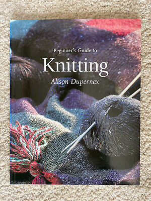 Beginner's Guide To: Beginner's Guide To Knitting By Alison Dupernex (2004,... • 4£