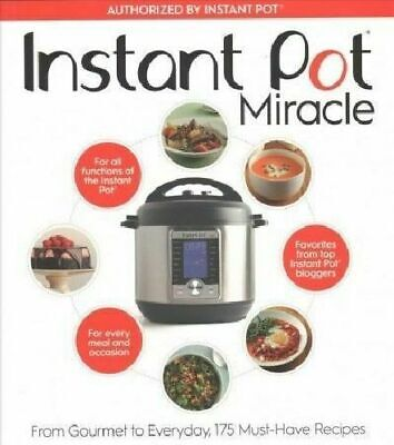 $17.99 • Buy Instant Pot Miracle From Gourmet To Everyday 175 Must-Have Recipes