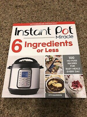 $12 • Buy Instant Pot Miracle 6 Ingredients Or Less: 100 No-Fuss Recipes For Easy Meals…