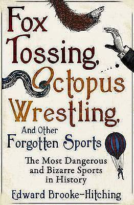 Fox Tossing, Octopus Wrestling And Other Forgotten Sports Edward Brooke-Hitching • 3.24£