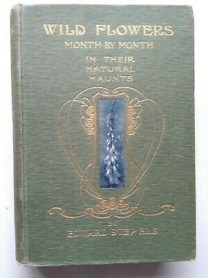WILD FLOWERS: MONTH BY MONTH IN THEIR NATURAL HAUNTS., Step, Edward., Used; Good • 7£