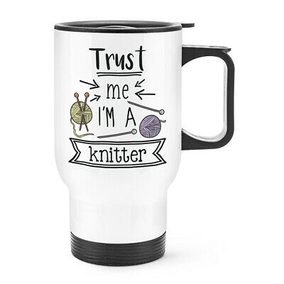 £16.99 • Buy Trust Me I'm A Knitter Travel Mug Cup With Handle Joke Best Awesome Knitting Mum