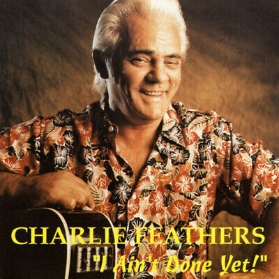 £16.11 • Buy Charlie Feathers I Ain't Done Yet ! CD .7751.