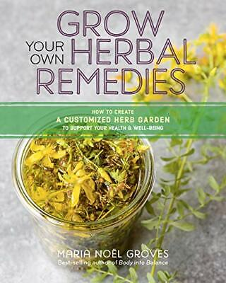 £15.76 • Buy Grow Your Own Herbal Remedies: How To Create A Customized Herb Garden To Supp...