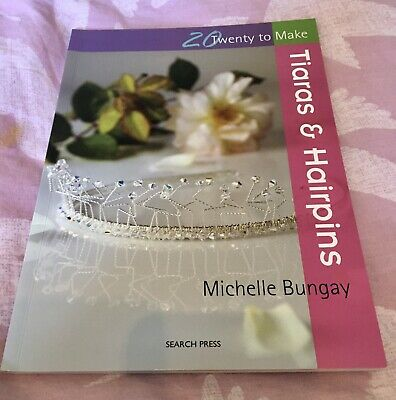 £4 • Buy Twenty To Make, Tiaras & Hairpins By Michelle Bungay BRAND NEW