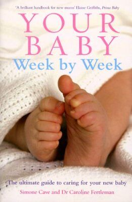 Your Baby Week By Week: The Ultimate Guide To Caring For Your New Baby-Dr Carol • 9.66£