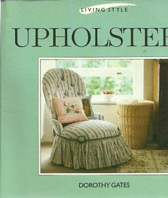Upholstery (Living Style Series), Gates, Dorothy, Used; Good Book • 3.29£