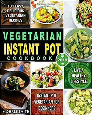 $8.95 • Buy Vegetarian Instant Pot Cookbook 2019: Instant...by Mohali Smith PAPERBACK 2019