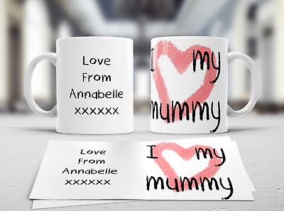 I Love My Mummy  White  Novelty Mug - Personalised Free  • 4.99£