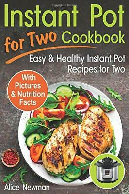 $3.95 • Buy Instant Pot For Two Cookbook: Easy And Healthy.. By Alice Newman PAPERBACK 2018