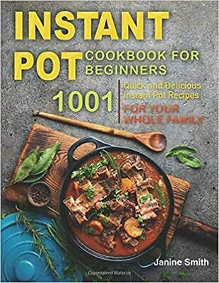 $14.45 • Buy Instant Pot Cookbook For Beginners: 1001 Quick And Delicious Instant PAPERBAC...
