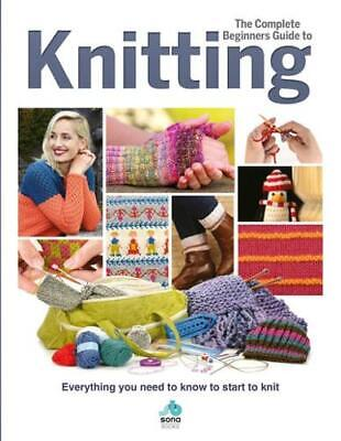 The Complete Beginner's Guide To Knitting By Sona Books • 15.60£