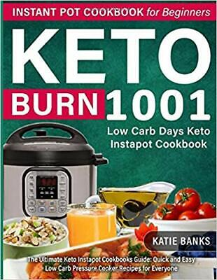 $12.95 • Buy Keto Instant Pot Cookbook For Beginners: 1001 Burn Low Carb Days ...PAPERBACK...
