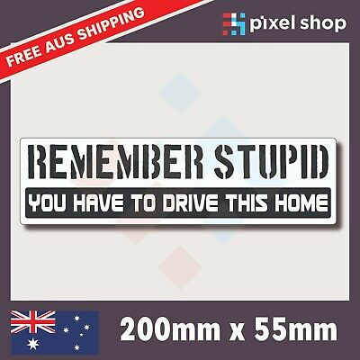 AU4.89 • Buy Remember Stupid You Have To Drive This Home Sticker 200mm 4wd Ute Car Window 4x4