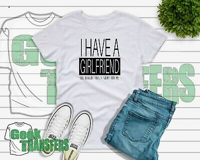 I Have A GIRLFRIEND T Shirt Funny Gift Anniversary Holiday Stag Do • 13.99£