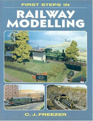 First Steps In Railway Modelling, C J Freezer, PB, 1998 (VERY GOOD COND) • 2.49£
