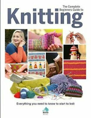 The Complete Beginners Guide To Knitting Everything You Need To... 9781912918027 • 15.14£