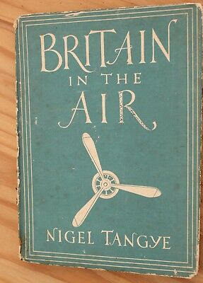 Britain In The Air. Nigel Tangye 1944. 8 Colour & 25 Black & White Illustrations • 8.99£