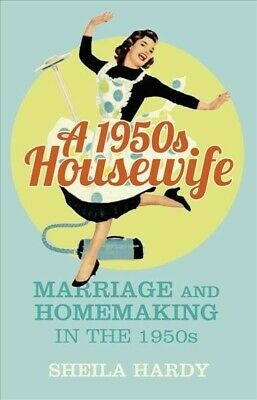 1950s Housewife : Marriage And Homemaking In The 1950s, Paperback By Hardy, S... • 10.42£