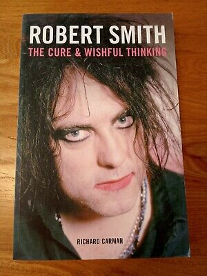 £20 • Buy ROBERT SMITH - The Cure And Wishful Thinking - Book By Richard Carman