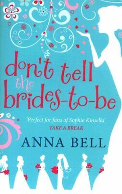 Don't Tell The Brides-to-Be: A Fabulously Fun Wedding Comedy! By Anna Bell... • 9.44£
