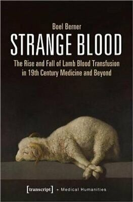 Strange Blood - The Rise And Fall Of Lamb Blood Transfusion In ... 9783837651638 • 22.90£
