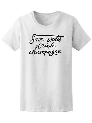 £8.04 • Buy Save Water Drink Champagne Funny Quote Tee Women's -Image By Shutterstock
