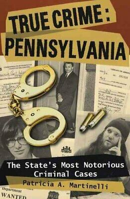£7.51 • Buy True Crime Pennsylvania The State's Most Notorious Criminal Cases 9780811735179