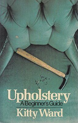 £3.28 • Buy Upholstery: A Beginner's Guide, Kitty Ward, Used; Good Book
