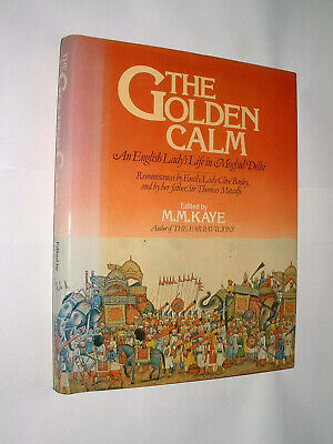 £7.99 • Buy The Golden Calm, An English Lady's Life In Moghul Delhi By M.M.Kaye, 1st, 1980