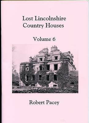 Lost Lincolnshire Country Houses Volume 6, Robert Pacey • 8.80£