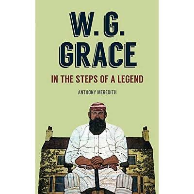 W.G Grace: In The Steps Of A Legend - Hardcover NEW Anthony Meredit 2015-10-15 • 8.24£