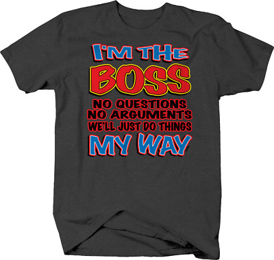 $17.99 • Buy I'm The Boss No Questions Arguments Just Do Things CEO T Shirt For Men
