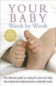 Your Baby Week By Week: The Ultimate Guide To Caring For Your New Baby By Sim... • 12.99£